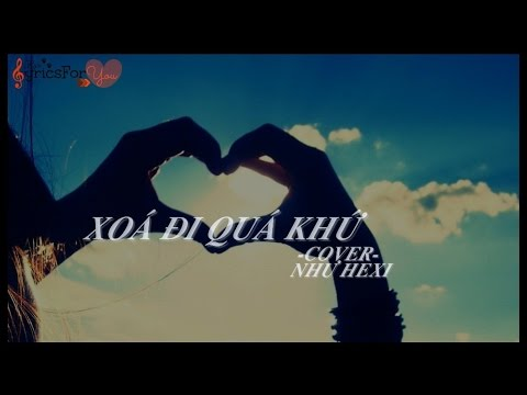 [♪Ryri Lyrics For You] Xoá Đi Quá Khứ - (Cover) - Như Hexi [Video Lyrics HD]
