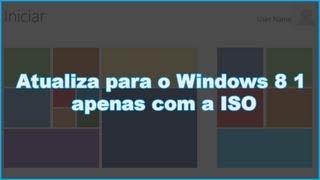 Atualiza Para O Windows 8.1 Apenas Com A ISO