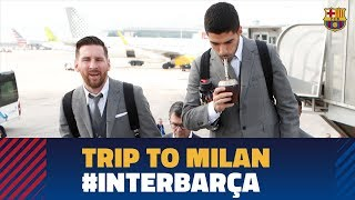 Barça lands in Milan ahead of the Champions League match against Inter