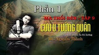 Mô Kim Hiệu Úy -  Cửu U Tướng Quân  - Phần 1 (Ma Thổi Đèn Tập 9) - Nguyễn Thành