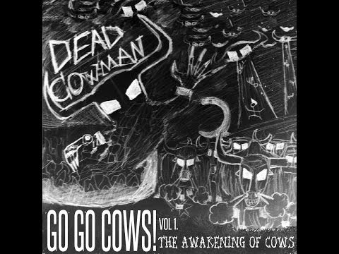 DEAD COWMAN  - GO GO COWS! vol I. - The awakening of cows. (lives 2013)