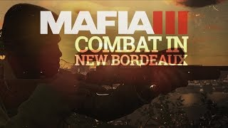 Mafia III - New Bordeaux Video Series #4 - Combat