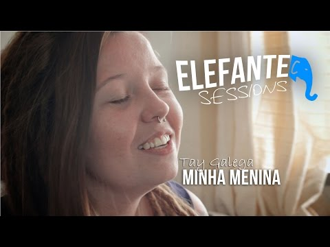 ELEFANTE SESSIONS | Tay Galega -  Minha Menina