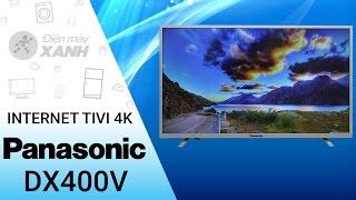 Đánh giá dòng Internet Tivi 4K Panasonic DX400V