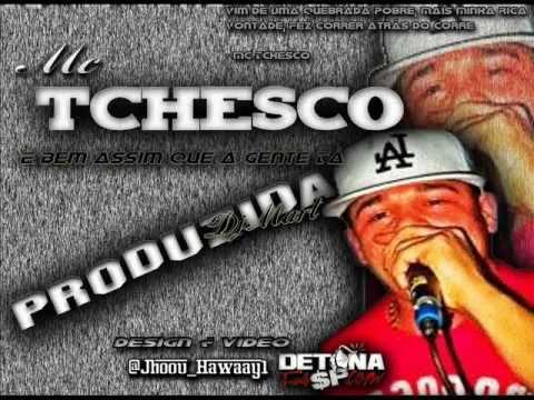 Mc Tchesco - É Bem assim que a Gente Tá - | produzida | 2013 Dj Mart