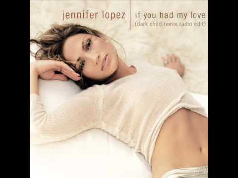 Jennifer Lopez - If You Had My Love (Dark Child Remix Radio Edit)