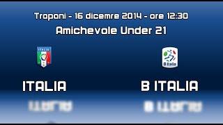 Promo Italia U21 vs B Italia - 16 dicembre 2014