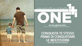 25 Aprile 2013 - Pastore Punto - Conquista te stesso prima di conquistare le moltitudini | ONE+ONE 0
