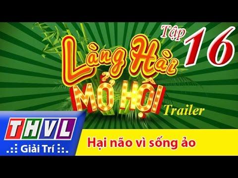 THVL | Làng hài mở hội - Tập 16: Hại não vì sống ảo - Trailer