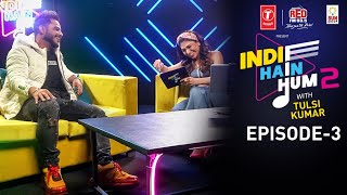 Indie Hain Hum Episode 3 With Tulsi Kumar (Naam Unplugged) Season 2 Video HD Download New Video HD