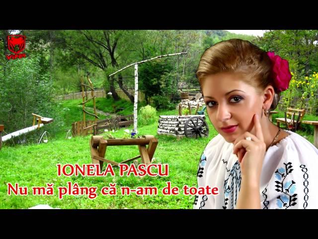 Ionela Pascu - Nu ma plang ca n-am de toate
