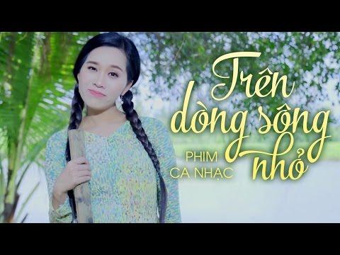 Phim Ca Nhạc Trữ Tình Trên Dòng Sông Nhỏ - Hồng Phượng ft Huỳnh Thật