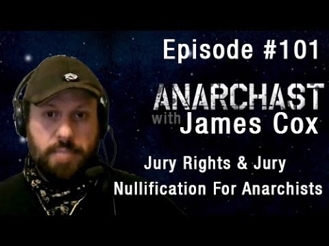 Anarchast Ep. 101 with James Cox: Jury Rights & Jury Nullification For Anarchists