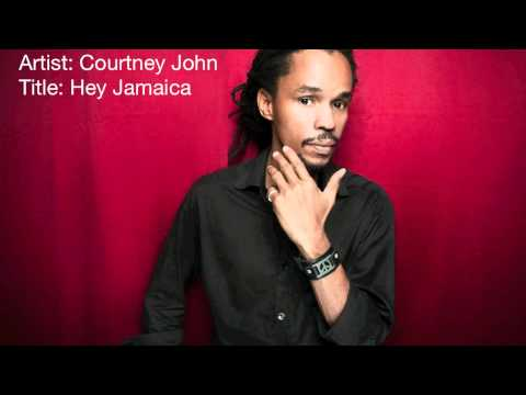 Courtney John - Hey Jamaica ft. Mr. Lexx