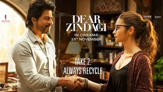 Dear Zindagi Take 2: Always Recycle. | Teaser