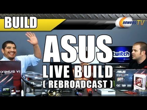 ASUS Live Build on Twitch - Newegg TV Rebroadcast