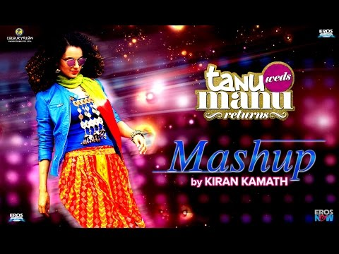 Tanu Weds Manu Returns Mashup by Kiran Kamath