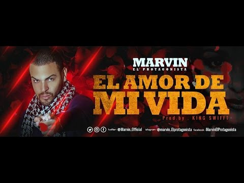 Marvin El Protagonista - El Amor De Mi Vida | Video Lyric