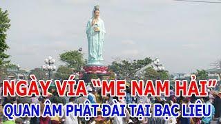 """Ngày ví """"Mẹ Nam Hải"""" Quan Âm Phật Đài tại Bạc Liêu"""