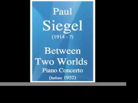Paul Siegel (1914- ?) : « Between Two Worlds » Piano Concerto (before 1952)