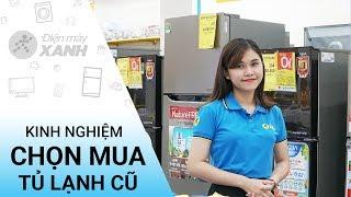 Kinh nghiệm chọn mua tủ lạnh cũ, tủ lạnh đổi trả - Những điều cần biết   Điện máy XANH