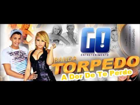 BANDA TORPEDO - A DOR DE TE PERDE - MUSICA NOVA 2013