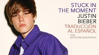 Stuck In The Moment Justin Bieber Traducida Al Español