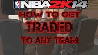 NBA 2K14 My Career How To Get Traded To Any Team