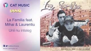 La Familia feat. Mihai & Laurentiu - Unii nu inteleg