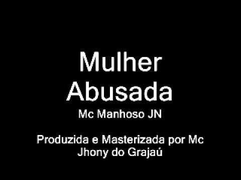 Mc Manhoso JN e Mc Jhony do Grajaú - Mulher Abusada