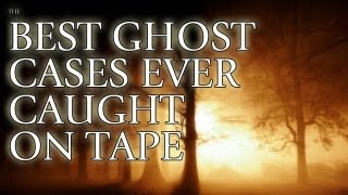 The Best Ghost Cases Ever Caught On Tape FREE MOVIE