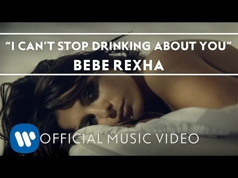 I Can't Stop Drinking About You- Bebe Rexha