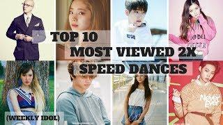 TOP 10 MOST VIEWED 2X SPEED DANCES