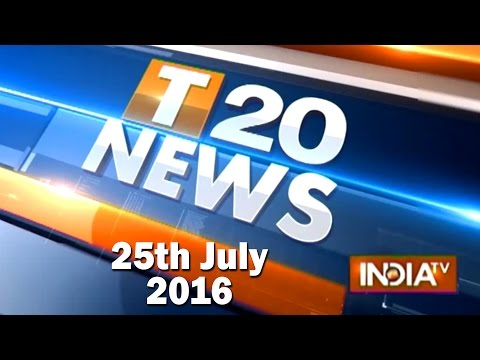 T 20 News | 25th July, 2016 ( Part 1 ) - India TV