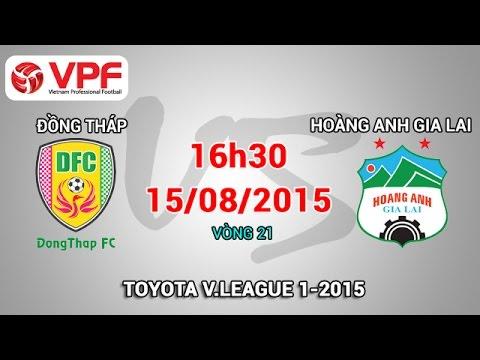 Đồng Tháp vs Hoàng Anh Gia Lai – V.League 2015 | FULL