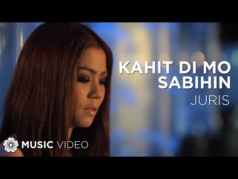Kahit Di Mo Sabihin by Juris (Official Music Video)