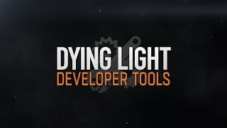 Dying Light Developer Tools - Trailer