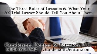 The Three Rules of Lawsuits, and What Your Arizona Trial Law...