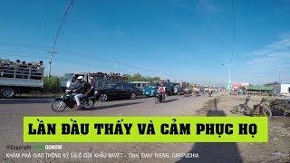 Giao thông kỳ lạ ở cửa khẩu Bavet Campuchia - Chưa thấy bao giờ - Land Go Now ✔
