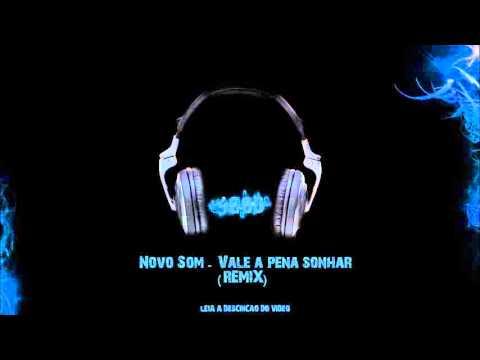 Novo Som   Vale a pena sonhar Remix