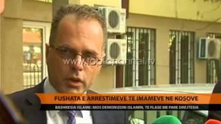 Fushata e arrestimeve t imameve n Kosov  Top Channel Albania  News  L
