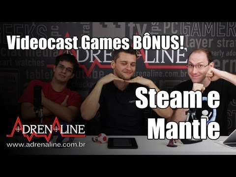 Videocast Games: SteamOs, Steam Machines, Steam Controller e Mantle, API gráfica da AMD