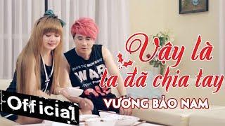 Vậy Là Ta Đã Chia Tay - Vương Bảo Nam (MV OFFICIAL)