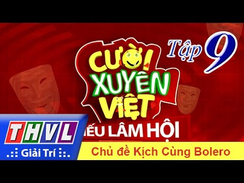 THVL | Cười xuyên Việt - Tiếu lâm hội | Tập 9: Kịch cùng Bolero