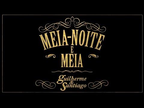 Guilherme & Santiago  Meia - Noite e Meia - (Lyric Vídeo)
