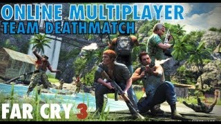 Far Cry 3 Online Multiplayer Gameplay Team Deathmatch