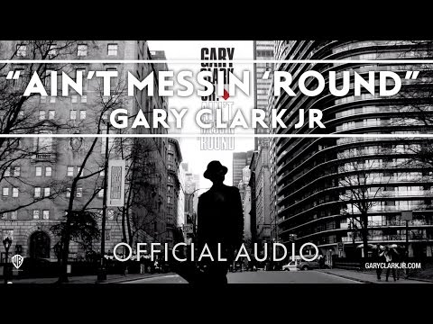Gary Clark Jr - Ain't Messin 'Round [OFFICIAL AUDIO]
