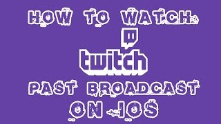 How To Watch Twitch Past Broadcasts On Your IOS Devices