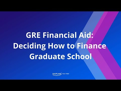 GRE Financial Aid: Deciding How to Finance Graduate School | Kaplan Test Prep