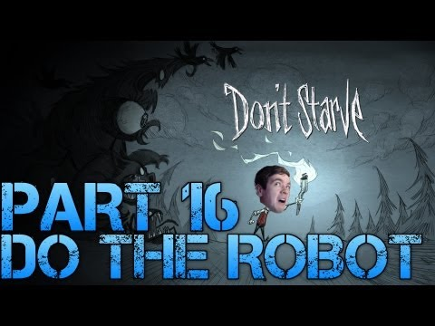 Don't Starve - DO THE ROBOT - Part 16 Gameplay/Commentary/Surviving like a Boss